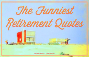 Funny Quotes About Retirement
