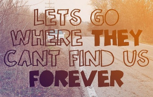 cars, forever, lets go, photography, quote, road, run away, self ...