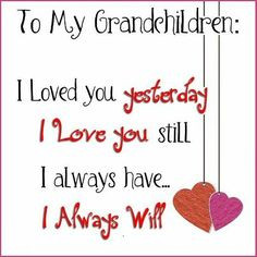 quote about grandchildren to my grandchildren i loved you yesterday i ...