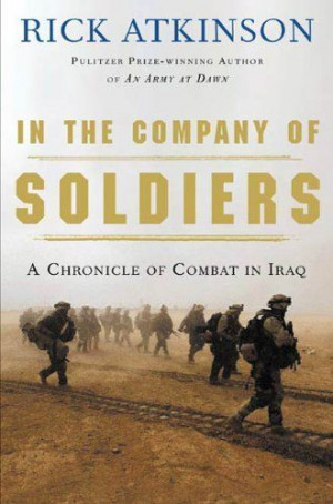 In the Company of Soldiers: A Chronicle of Combat by Rick Atkinson. $9 ...