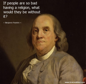 ... would they be without it? - Benjamin Franklin Quotes - StatusMind.com