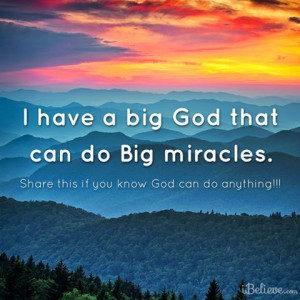 am most grateful for MIRACLES! I have seen God perform one miracles ...