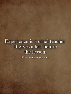 Teacher Quotes Experience Quotes Lesson Quotes Cruel Quotes