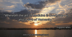 wherever-the-art-of-medicine-is-loved-there-is-also-a-love-of-humanity ...