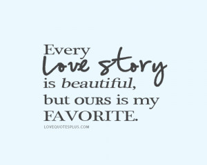 Home » Picture Quotes » Sweet » Every love story is beautiful, but ...