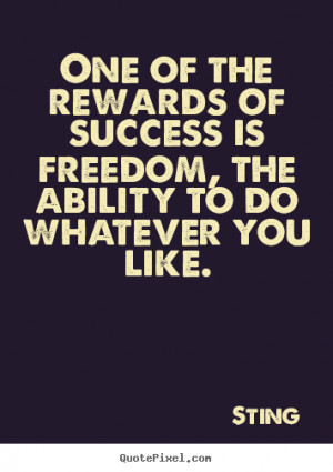 Success quotes - One of the rewards of success is freedom, the ability ...