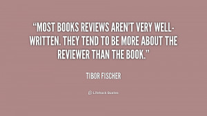 quote-Tibor-Fischer-most-books-reviews-arent-very-well-written-they ...