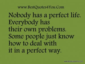 ... has a perfect life. Everybody has their own problems. Some people