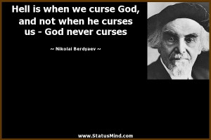 Hell is when we curse God, and not when he curses us - God never ...