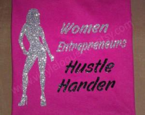 Women Entrepreneurs Hustle Harder T Shirt ...