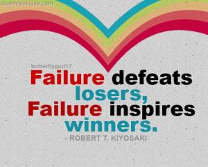 Failure Defeats Losers,Failure Inspires Winners ~ Failure Quote