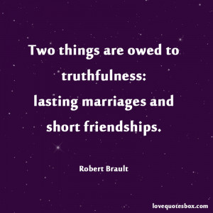 ... are owed to truthfulness: lasting marriages and short friendships