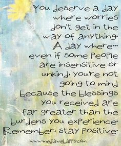 You deserve a day where worries don`t get in the way of anything. A ...