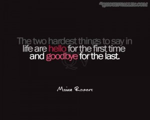 ... To Say In Life Are Hello For The First Time And Goodbye For The Last