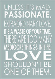 Unless-Its-Mad-Passionate-Extraordinary-Love-Inspiring-Quote-A3-Poster