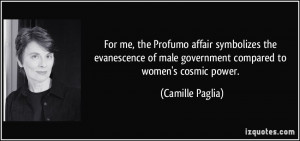 ... of male government compared to women's cosmic power. - Camille Paglia