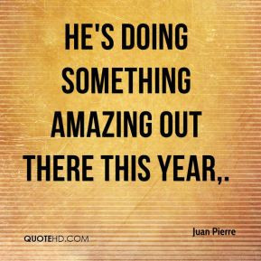 Juan Pierre - He's doing something amazing out there this year.
