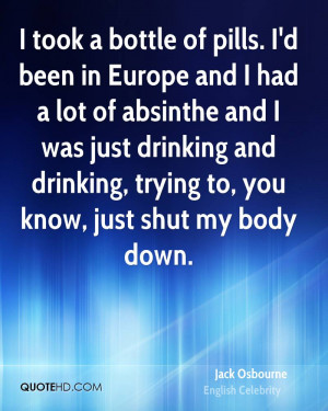 took a bottle of pills. I'd been in Europe and I had a lot of absinthe ...