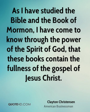 As I have studied the Bible and the Book of Mormon, I have come to ...