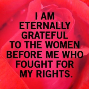 ... grateful to the women before me who fought for my rights. #quote