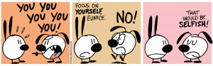... you you you / focus on yourself eunice. no! / that would be selfish