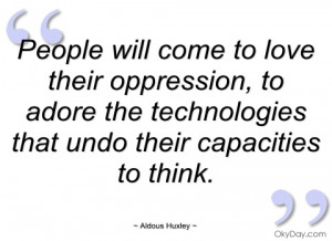 people will come to love their oppression aldous huxley