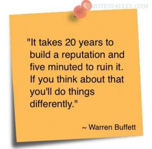 It Takes 20 Years To Build A Reputation And Five Minuted To Ruin It