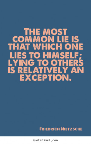 ... which one lies to himself; lying to others.. - Inspirational quotes