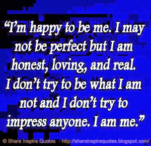 don t try to impress anyone i am me