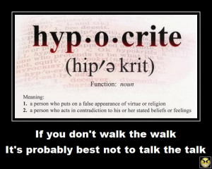 ... hypocrite is the dictionary describes a hypocrite as someone who