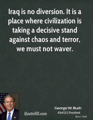 ... Stand Against Chaos And Terror, We Must Not Waver. - George W Bush