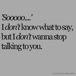 Sooooo....' I don't know what to say, but I don't wanna stop talking ...