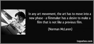 art has to move into a new phase - a filmmaker has a desire to make ...