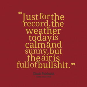 ... weather today is calm and sunny but the air is full of bullshit quotes