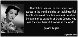 think Edith Evans is the most marvelous actress in the world and she ...