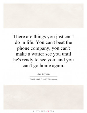 ... he's ready to see you, and you can't go home again. Picture Quote #1