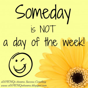 quote-someday-is-not-a-day-of-the-week.jpg