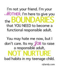 Raising Teens? I'm not your friend. I'm your Mother. I'm here to give ...