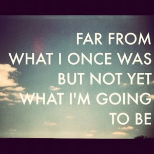 Motivational Quotes - Far from what I once was but not yet what I'm ...