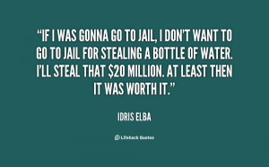 quote-Idris-Elba-if-i-was-gonna-go-to-jail-126837.png