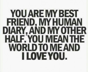 ... , and my other half. you mean the world to me and I Love You
