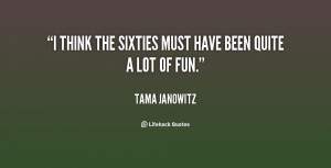 """think the sixties must have been quite a lot of fun."""""""