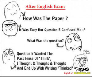 How was your English paper? I thought past tense of 'Think' finally ...