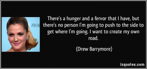 ... to get where I'm going. I want to create my own road. - Drew Barrymore