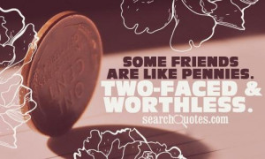 Some friends are like pennies Two faced amp worthless