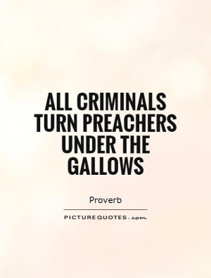 All criminals turn preachers under the gallows Picture Quote #1