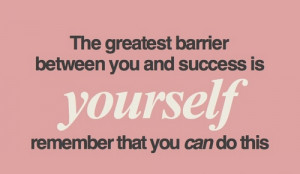 ... Between You And Success Is Yourself Remember That You Can Do This