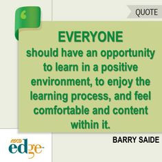 Everyone should have an opportunity to learn in a positive environment ...