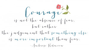 courage is not the absence of fear quote