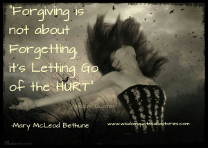 ... forgetting , it's letting go of the hurt - Wisdom Quotes and Stories